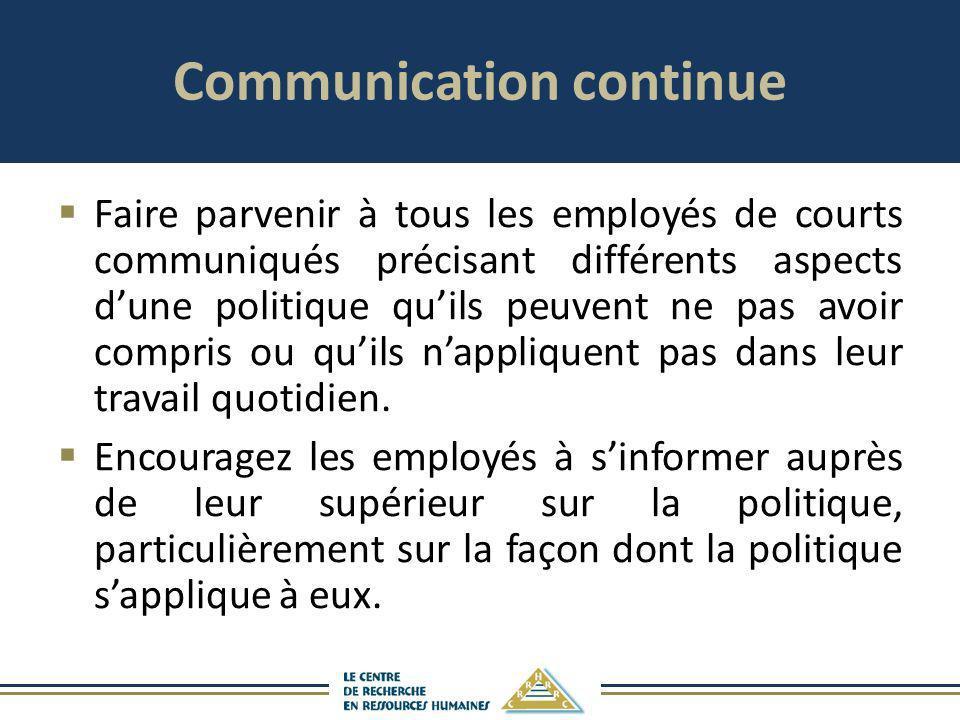 Communication continue Faire parvenir à tous les employés de courts communiqués précisant différents aspects dune politique quils peuvent ne pas avoir