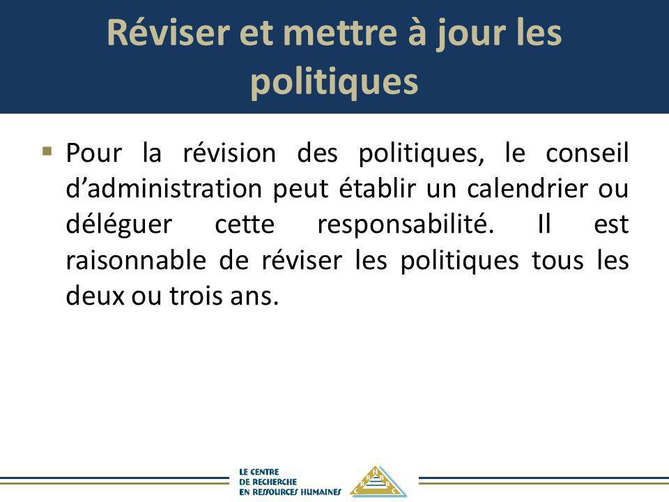 Réviser et mettre à jour les politiques Pour la révision des politiques, le conseil dadministration peut établir un calendrier ou déléguer cette respo