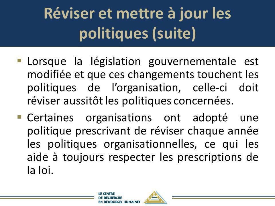 Réviser et mettre à jour les politiques (suite) Lorsque la législation gouvernementale est modifiée et que ces changements touchent les politiques de