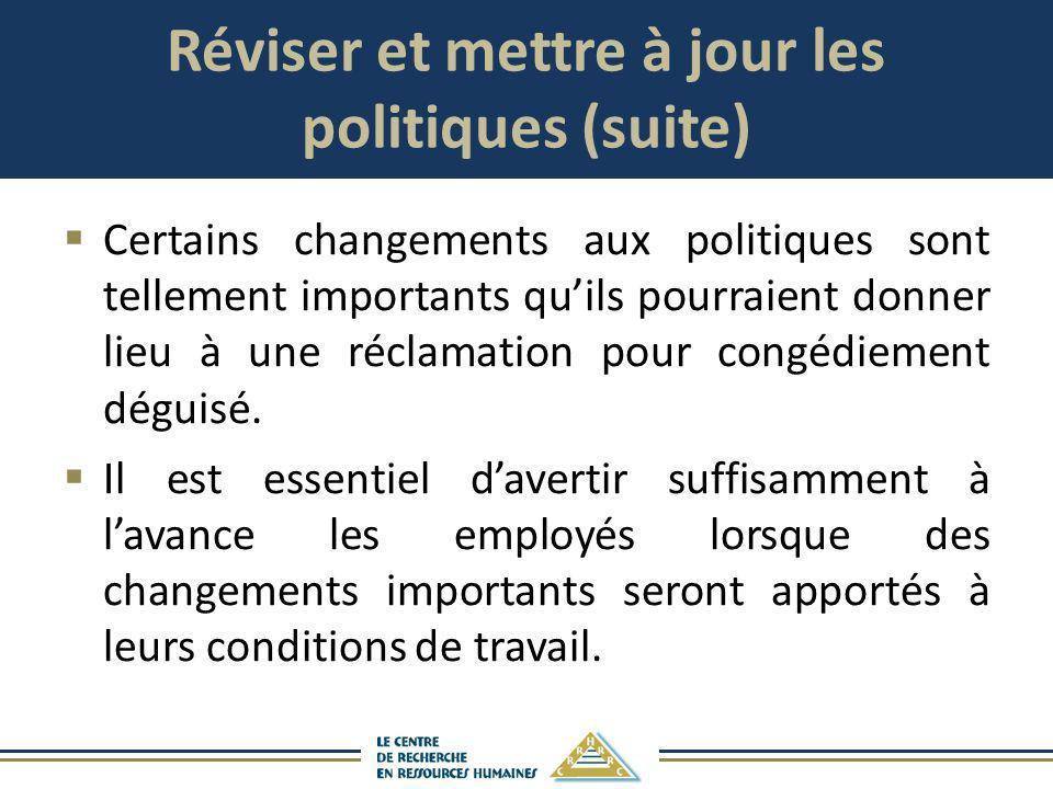 Réviser et mettre à jour les politiques (suite) Certains changements aux politiques sont tellement importants quils pourraient donner lieu à une récla