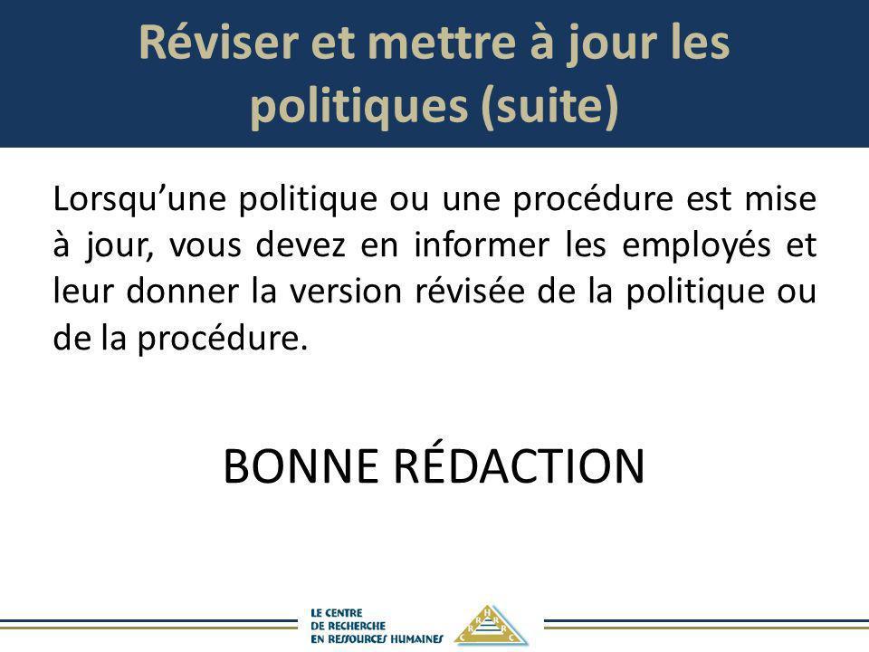 Réviser et mettre à jour les politiques (suite) Lorsquune politique ou une procédure est mise à jour, vous devez en informer les employés et leur donn