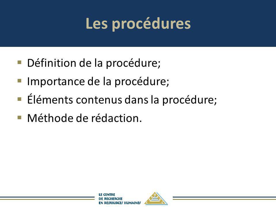 Les procédures Définition de la procédure; Importance de la procédure; Éléments contenus dans la procédure; Méthode de rédaction.