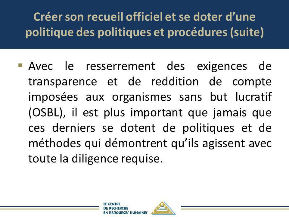 Créer son recueil officiel et se doter dune politique des politiques et procédures (suite) Avec le resserrement des exigences de transparence et de re