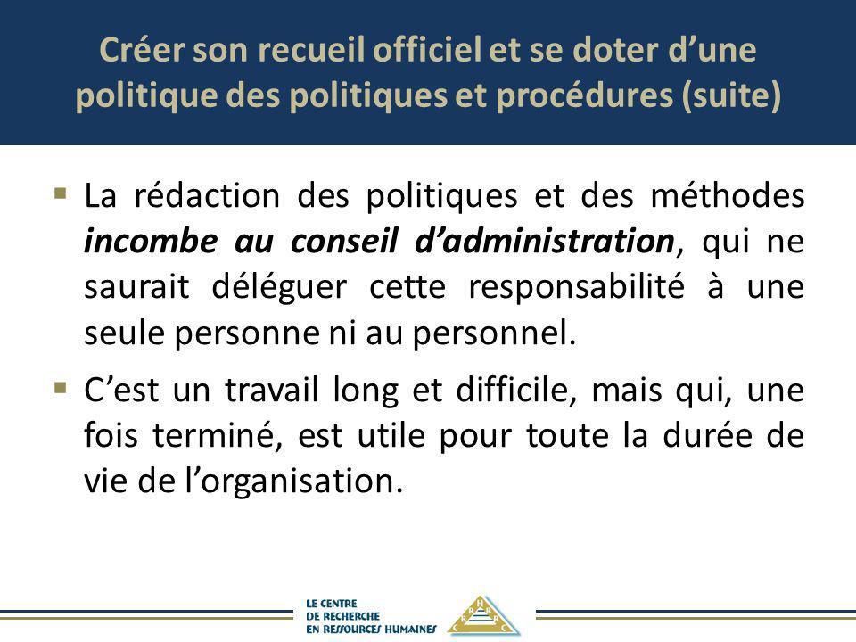 Créer son recueil officiel et se doter dune politique des politiques et procédures (suite) La rédaction des politiques et des méthodes incombe au cons