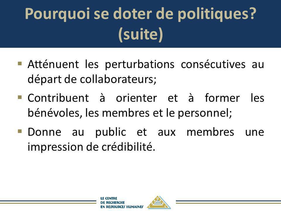 Pourquoi se doter de politiques? (suite) Atténuent les perturbations consécutives au départ de collaborateurs; Contribuent à orienter et à former les