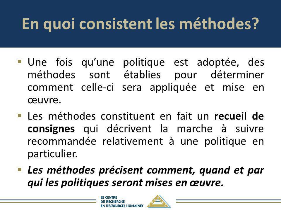 En quoi consistent les méthodes? Une fois quune politique est adoptée, des méthodes sont établies pour déterminer comment celle-ci sera appliquée et m