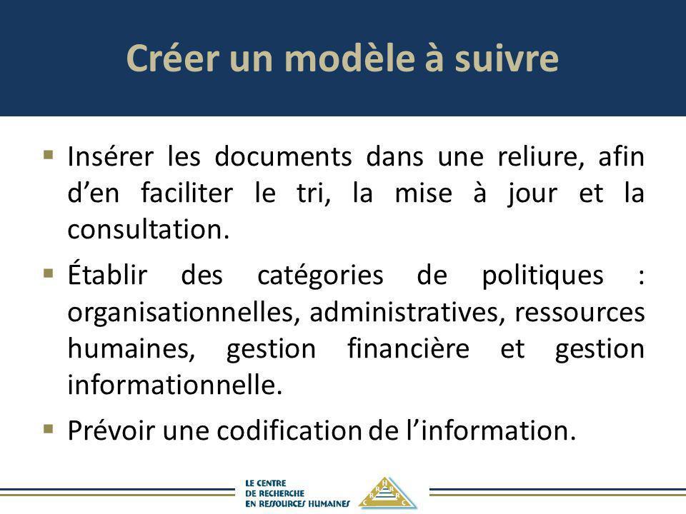 Créer un modèle à suivre Insérer les documents dans une reliure, afin den faciliter le tri, la mise à jour et la consultation. Établir des catégories
