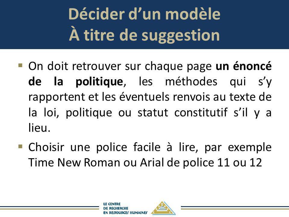 Décider dun modèle À titre de suggestion On doit retrouver sur chaque page un énoncé de la politique, les méthodes qui sy rapportent et les éventuels
