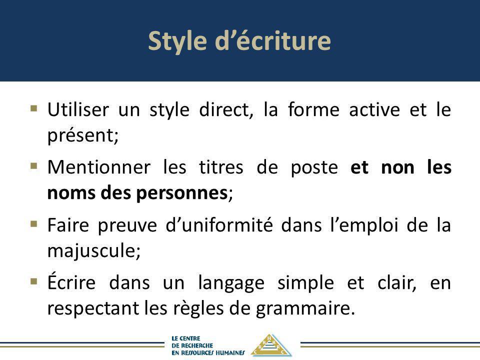 Style décriture Utiliser un style direct, la forme active et le présent; Mentionner les titres de poste et non les noms des personnes; Faire preuve du