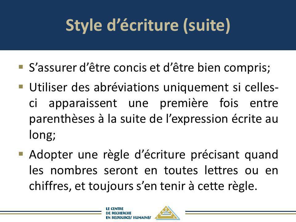 Style décriture (suite) Sassurer dêtre concis et dêtre bien compris; Utiliser des abréviations uniquement si celles- ci apparaissent une première fois