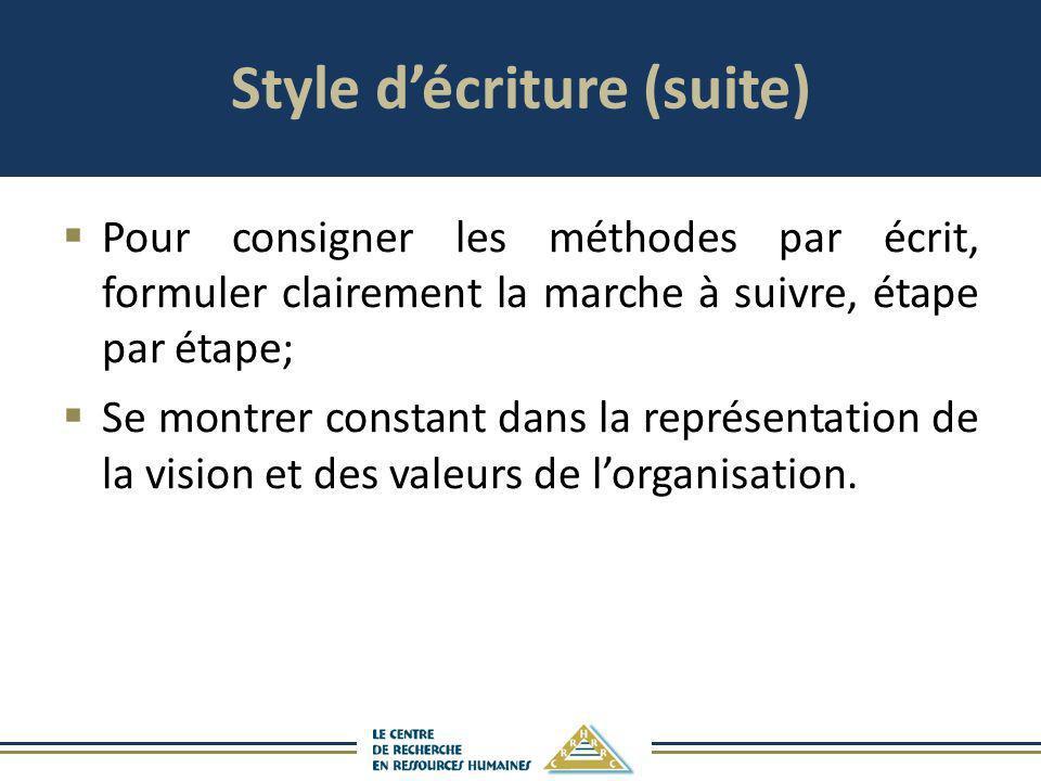 Style décriture (suite) Pour consigner les méthodes par écrit, formuler clairement la marche à suivre, étape par étape; Se montrer constant dans la re
