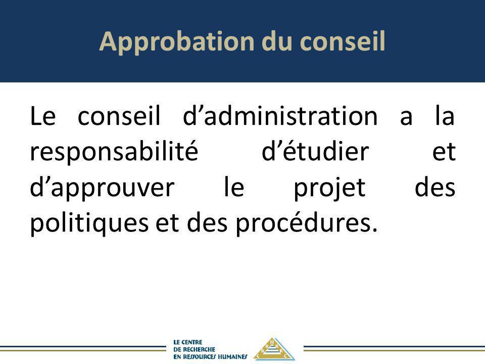 Approbation du conseil Le conseil dadministration a la responsabilité détudier et dapprouver le projet des politiques et des procédures.