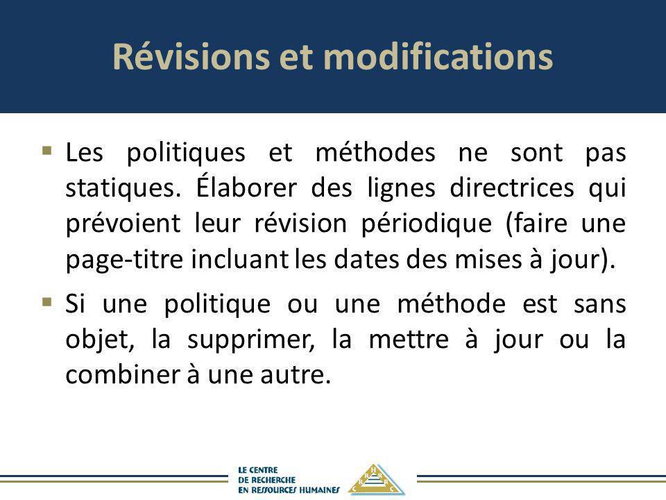 Révisions et modifications Les politiques et méthodes ne sont pas statiques. Élaborer des lignes directrices qui prévoient leur révision périodique (f