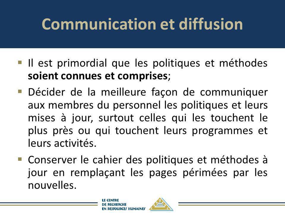 Communication et diffusion Il est primordial que les politiques et méthodes soient connues et comprises; Décider de la meilleure façon de communiquer
