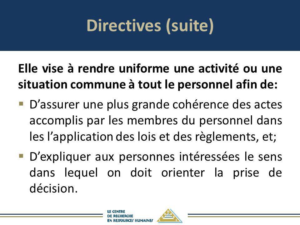 Directives (suite) Elle vise à rendre uniforme une activité ou une situation commune à tout le personnel afin de: Dassurer une plus grande cohérence d