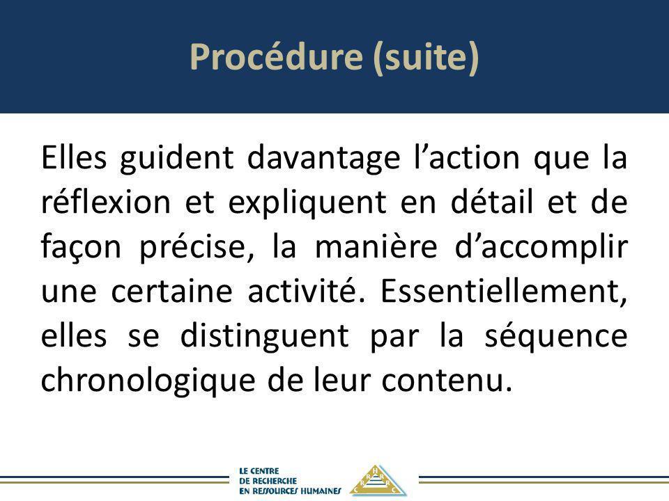Procédure (suite) Elles guident davantage laction que la réflexion et expliquent en détail et de façon précise, la manière daccomplir une certaine act