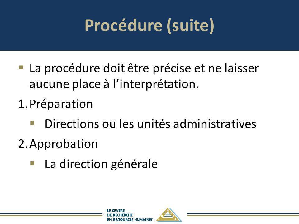 Procédure (suite) La procédure doit être précise et ne laisser aucune place à linterprétation. 1.Préparation Directions ou les unités administratives