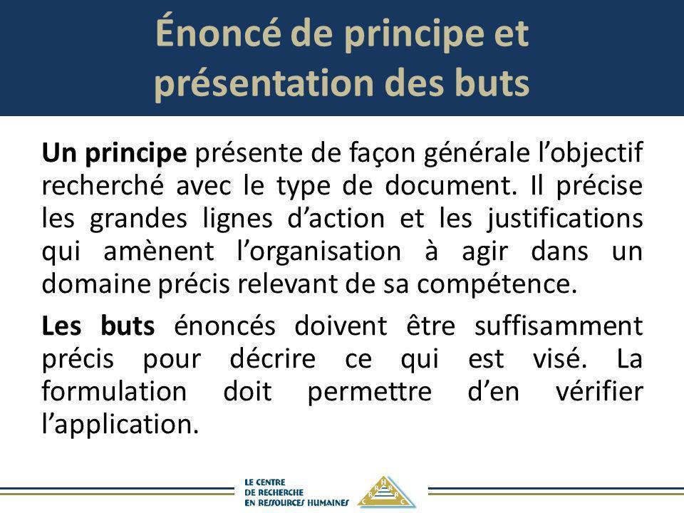Énoncé de principe et présentation des buts Un principe présente de façon générale lobjectif recherché avec le type de document. Il précise les grande