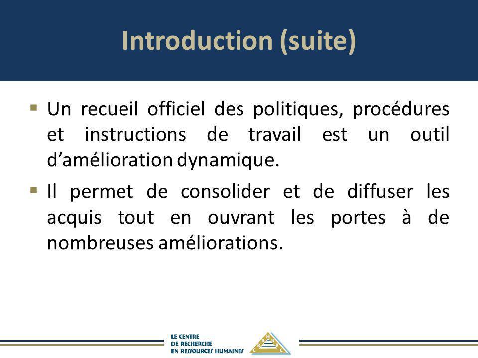 Introduction (suite) Un recueil officiel des politiques, procédures et instructions de travail est un outil damélioration dynamique. Il permet de cons