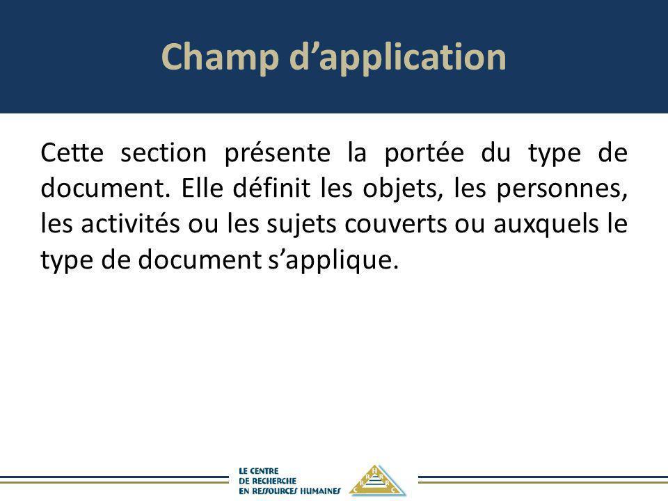 Champ dapplication Cette section présente la portée du type de document. Elle définit les objets, les personnes, les activités ou les sujets couverts