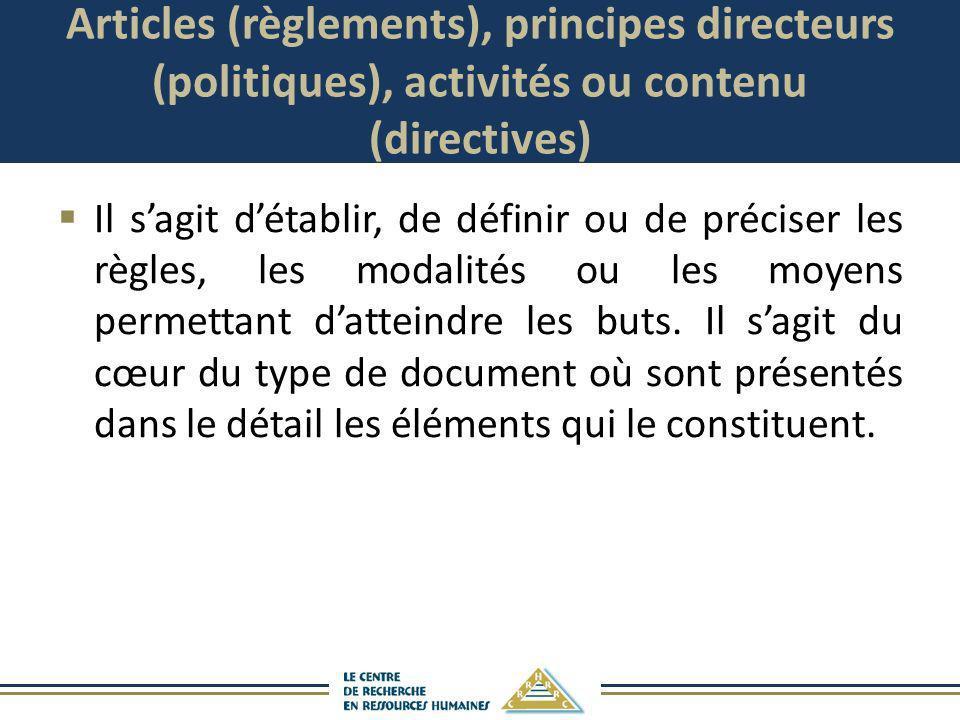Articles (règlements), principes directeurs (politiques), activités ou contenu (directives) Il sagit détablir, de définir ou de préciser les règles, l
