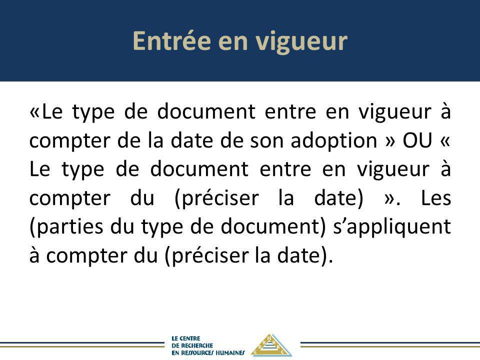Entrée en vigueur «Le type de document entre en vigueur à compter de la date de son adoption » OU « Le type de document entre en vigueur à compter du