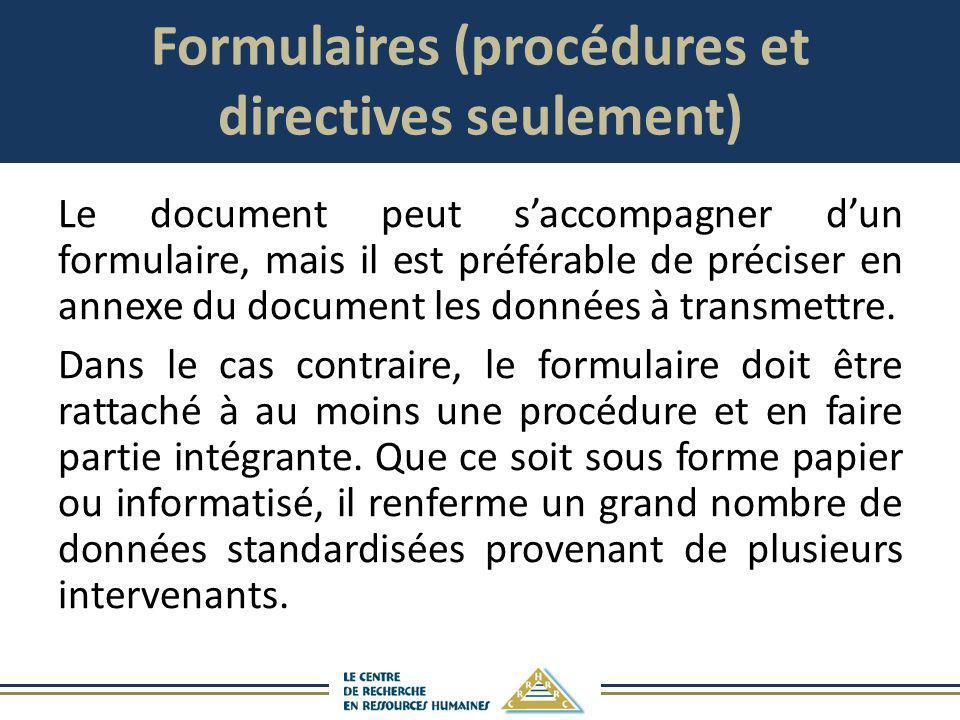 Formulaires (procédures et directives seulement) Le document peut saccompagner dun formulaire, mais il est préférable de préciser en annexe du documen