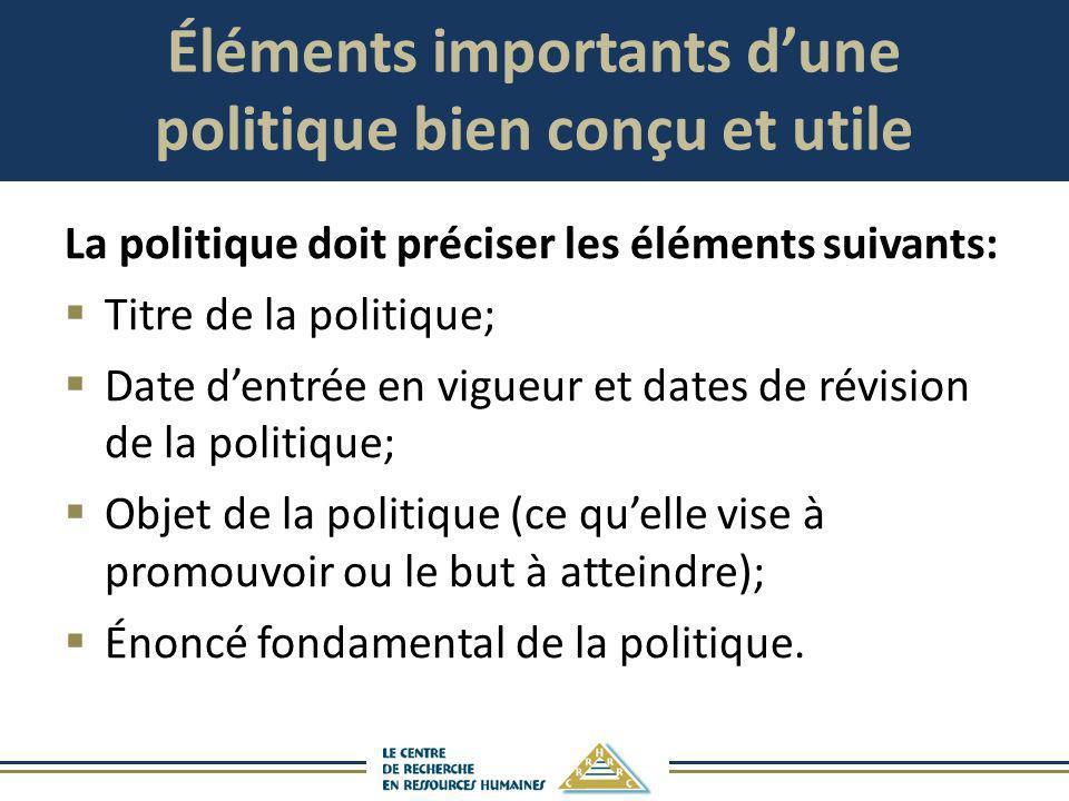 Éléments importants dune politique bien conçu et utile La politique doit préciser les éléments suivants: Titre de la politique; Date dentrée en vigueu