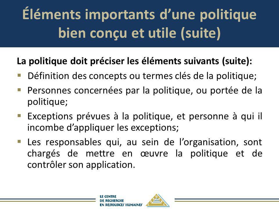 Éléments importants dune politique bien conçu et utile (suite) La politique doit préciser les éléments suivants (suite): Définition des concepts ou te