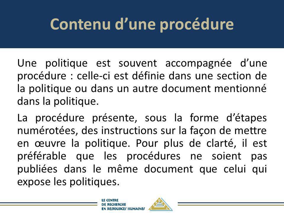 Contenu dune procédure Une politique est souvent accompagnée dune procédure : celle-ci est définie dans une section de la politique ou dans un autre d