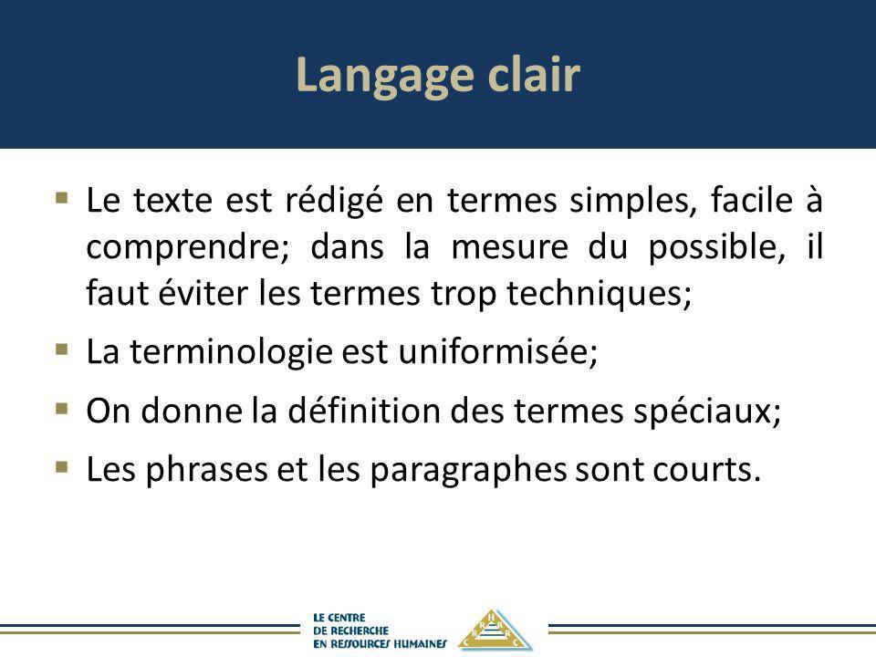 Langage clair Le texte est rédigé en termes simples, facile à comprendre; dans la mesure du possible, il faut éviter les termes trop techniques; La te