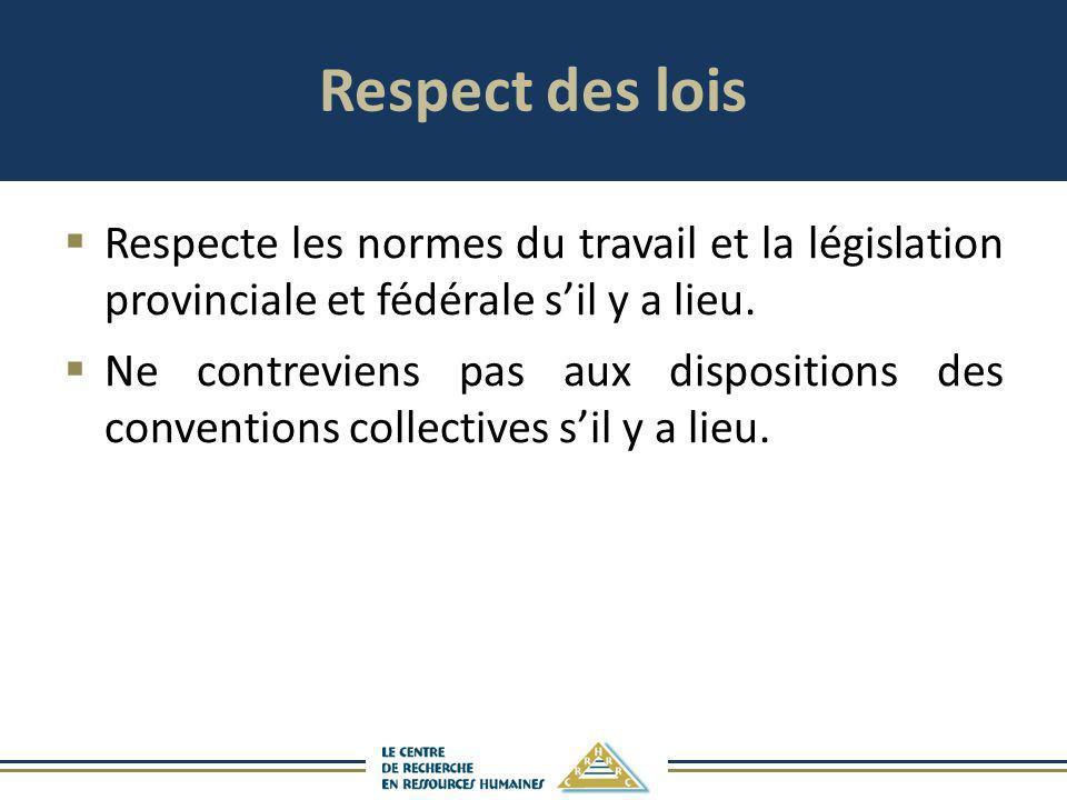 Respect des lois Respecte les normes du travail et la législation provinciale et fédérale sil y a lieu. Ne contreviens pas aux dispositions des conven