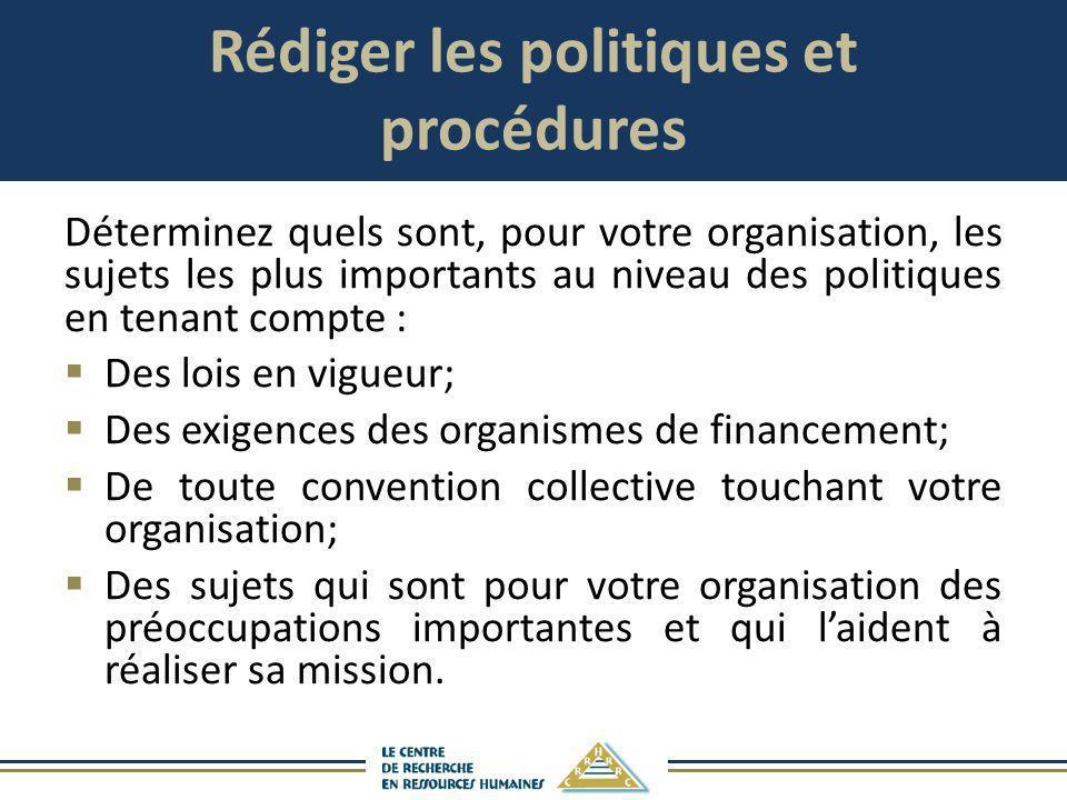 Rédiger les politiques et procédures Déterminez quels sont, pour votre organisation, les sujets les plus importants au niveau des politiques en tenant