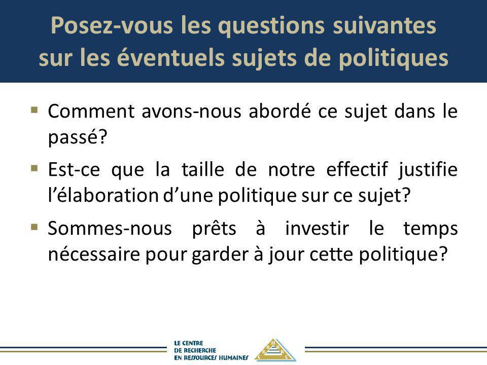 Posez-vous les questions suivantes sur les éventuels sujets de politiques Comment avons-nous abordé ce sujet dans le passé? Est-ce que la taille de no