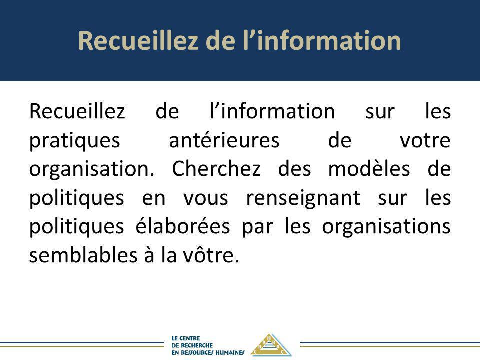Recueillez de linformation Recueillez de linformation sur les pratiques antérieures de votre organisation. Cherchez des modèles de politiques en vous