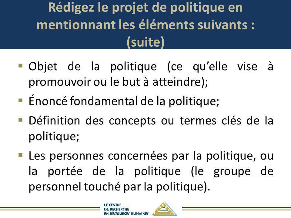 Rédigez le projet de politique en mentionnant les éléments suivants : (suite) Objet de la politique (ce quelle vise à promouvoir ou le but à atteindre