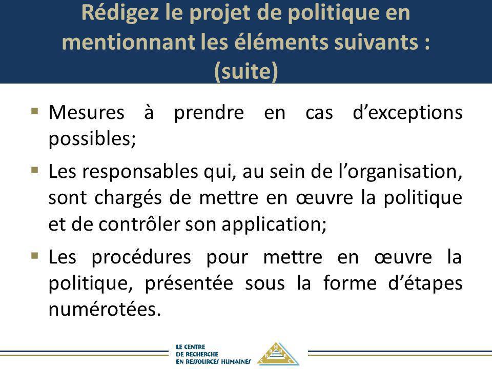 Rédigez le projet de politique en mentionnant les éléments suivants : (suite) Mesures à prendre en cas dexceptions possibles; Les responsables qui, au