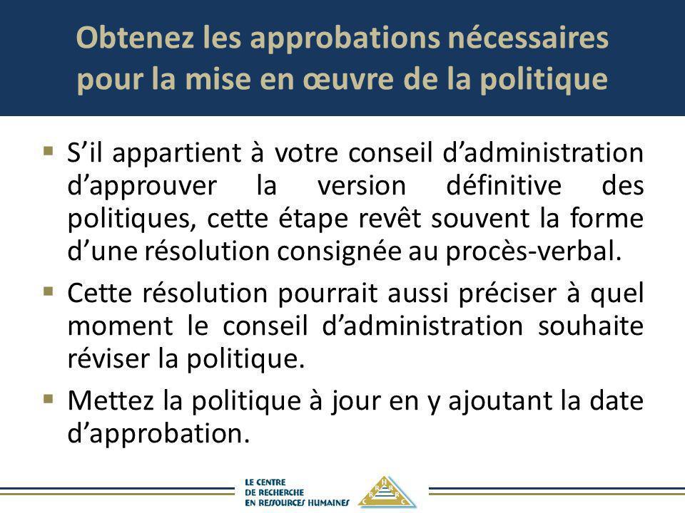 Obtenez les approbations nécessaires pour la mise en œuvre de la politique Sil appartient à votre conseil dadministration dapprouver la version défini