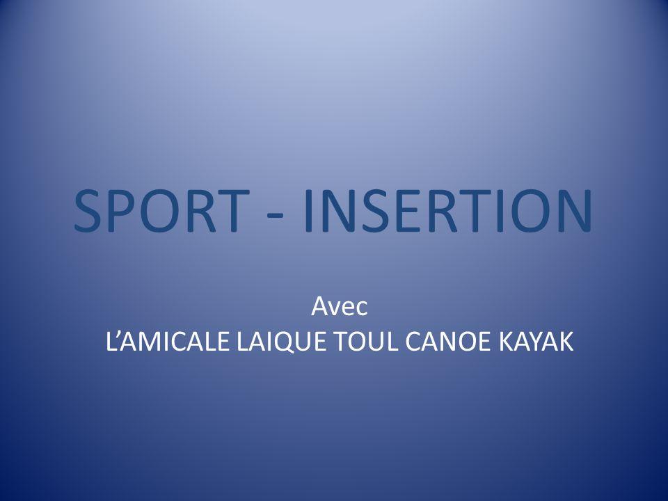 SPORT - INSERTION Avec LAMICALE LAIQUE TOUL CANOE KAYAK