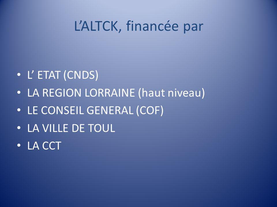 LALTCK, financée par L ETAT (CNDS) LA REGION LORRAINE (haut niveau) LE CONSEIL GENERAL (COF) LA VILLE DE TOUL LA CCT