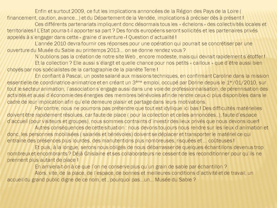 Enfin et surtout 2009, ce fut les implications annoncées de la Région des Pays de la Loire ( financement, caution, avance…) et du Département de la Vendée, implications à préciser dès à présent .