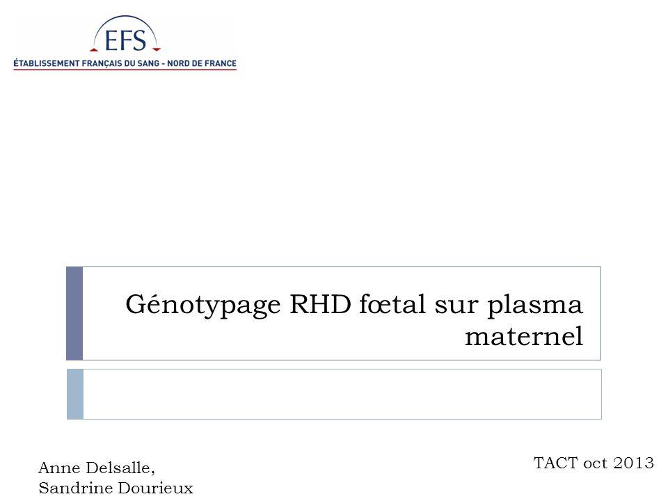 Génotypage RHD fœtal sur plasma maternel TACT oct 2013 Anne Delsalle, Sandrine Dourieux