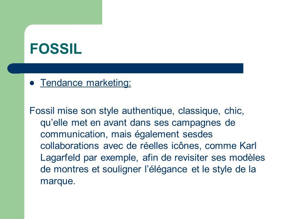 FOSSIL Tendance marketing: Fossil mise son style authentique, classique, chic, quelle met en avant dans ses campagnes de communication, mais également sesdes collaborations avec de réelles icônes, comme Karl Lagarfeld par exemple, afin de revisiter ses modèles de montres et souligner lélégance et le style de la marque.