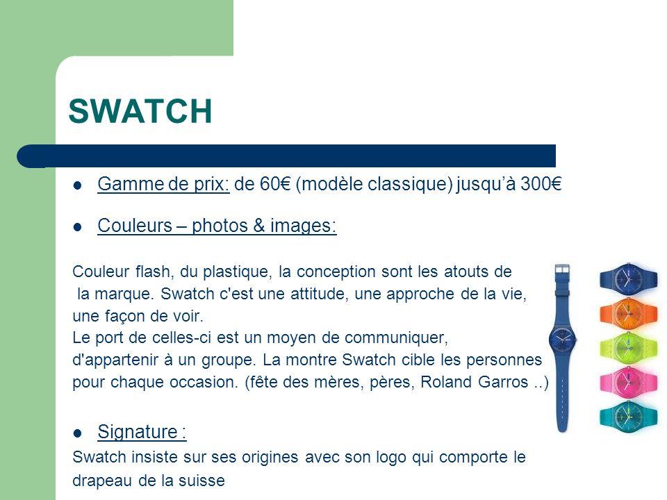 SWATCH Gamme de prix: de 60 (modèle classique) jusquà 300 Couleurs – photos & images: Couleur flash, du plastique, la conception sont les atouts de la marque.