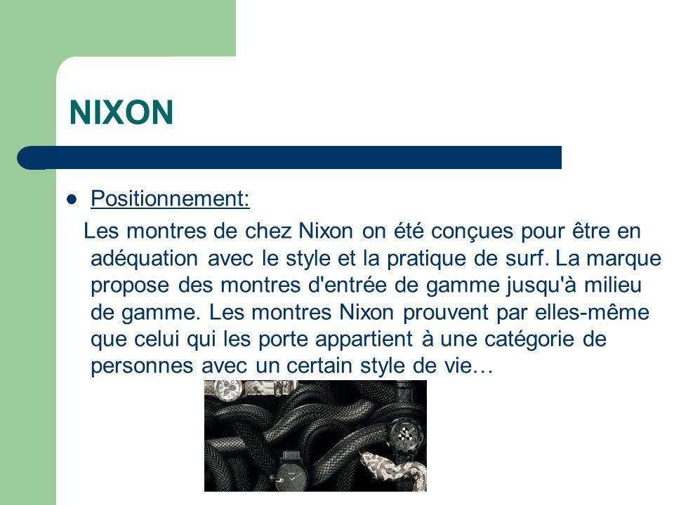 NIXON Positionnement: Les montres de chez Nixon on été conçues pour être en adéquation avec le style et la pratique de surf.