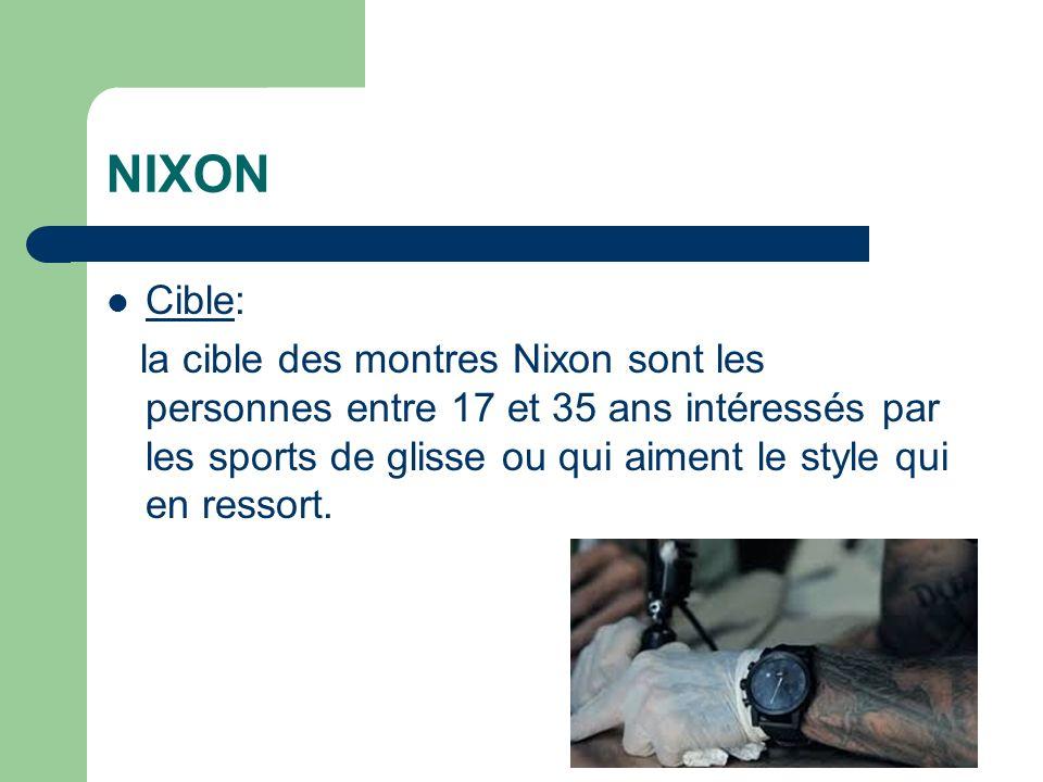 NIXON Cible: la cible des montres Nixon sont les personnes entre 17 et 35 ans intéressés par les sports de glisse ou qui aiment le style qui en ressort.