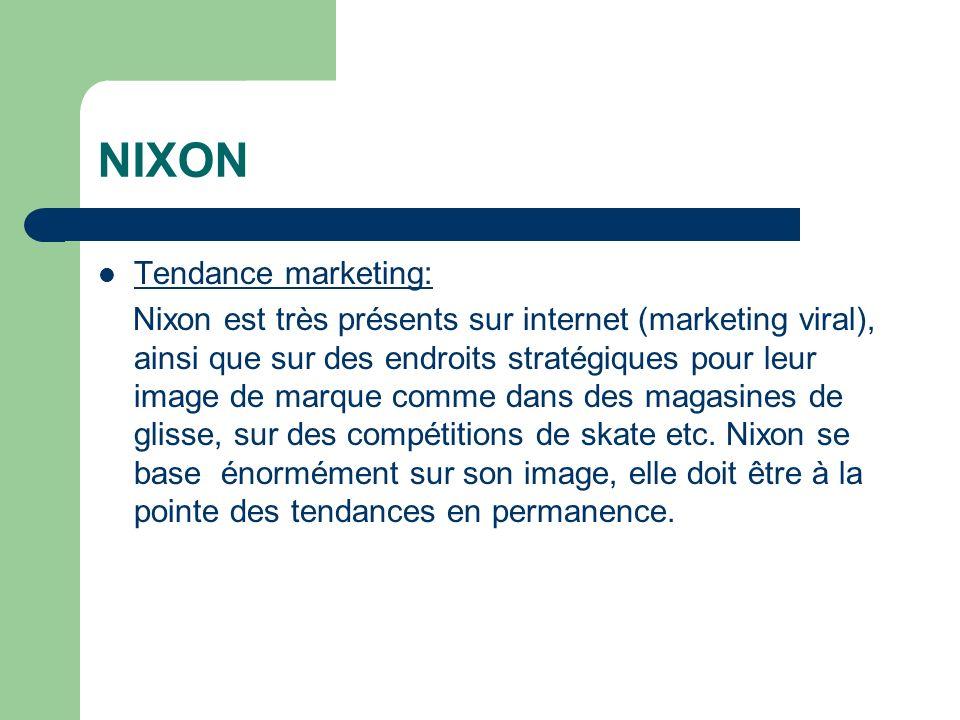 NIXON Tendance marketing: Nixon est très présents sur internet (marketing viral), ainsi que sur des endroits stratégiques pour leur image de marque comme dans des magasines de glisse, sur des compétitions de skate etc.