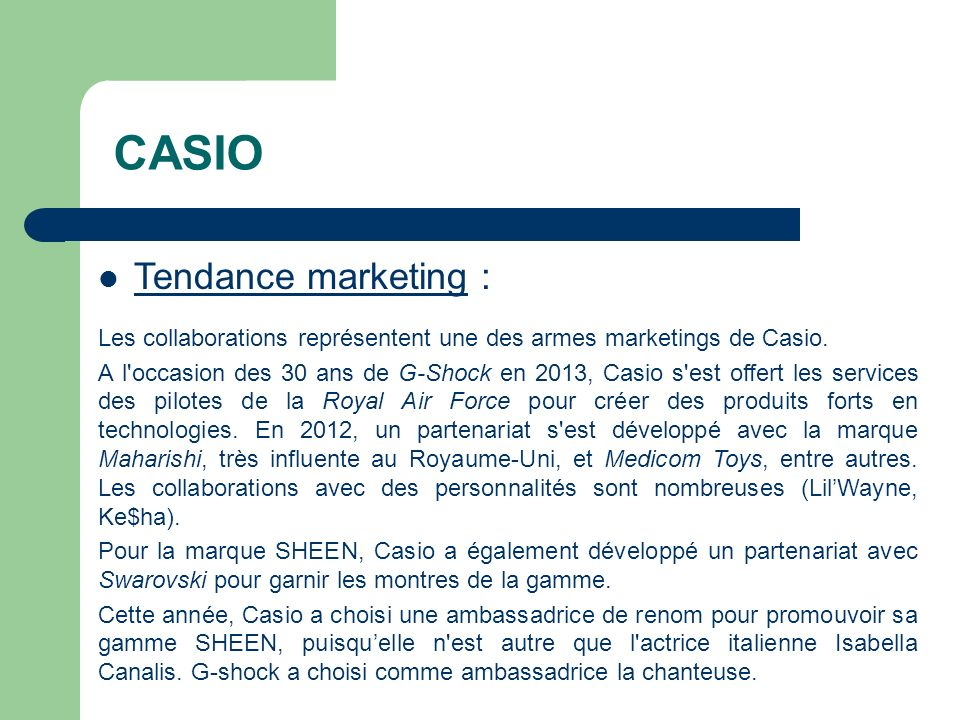 CASIO Tendance marketing : Les collaborations représentent une des armes marketings de Casio. A l'occasion des 30 ans de G-Shock en 2013, Casio s'est