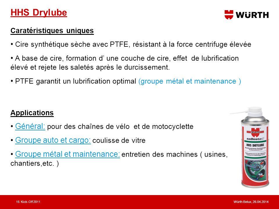 Würth Belux, 26.04.2014Kick-Off 201115 HHS Drylube Caratéristiques uniques Cire synthétique sèche avec PTFE, résistant à la force centrifuge élevée A