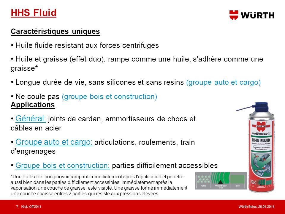 Würth Belux, 26.04.2014Kick-Off 20117 HHS Fluid Caractéristiques uniques Huile fluide resistant aux forces centrifuges Huile et graisse (effet duo): r